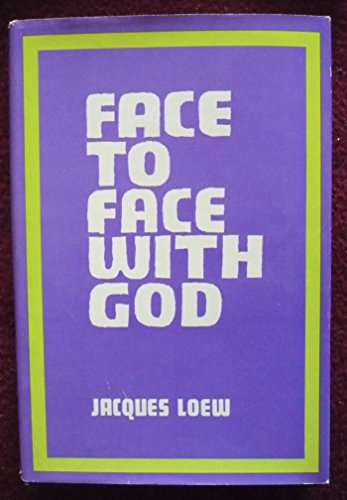 Face to face with God: The Bible's way to prayer: Jacques Loew