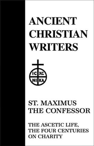 21. St. Maximus the Confessor: The Ascetic Life, The Four Centuries on Charity (Ancient Christian ...