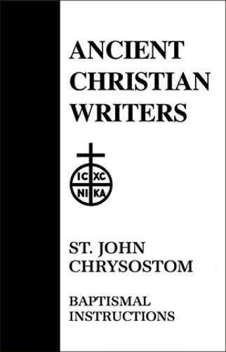 St. John Chrysostom: Baptismal Instruction (Ancient Christian Writers 31): PAUL W. HARKINS, T C ...