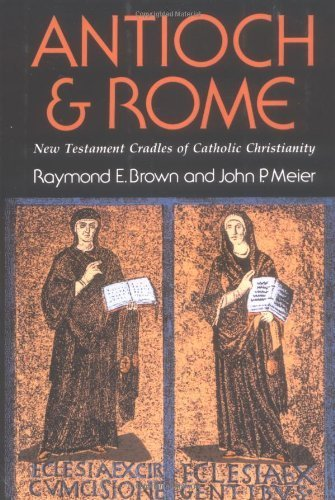 9780809103393: Antioch and Rome: New Testament Cradles of Catholic Christianity by Raymond E. Brown, S.S., John P. Meier (1983) Paperback