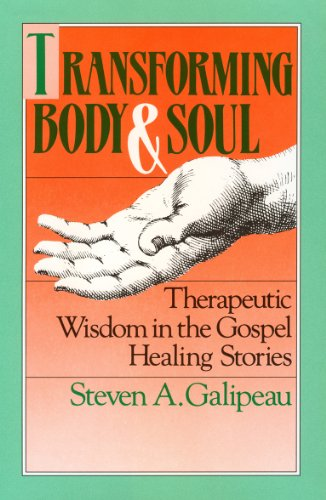 Transforming Body and Soul : Therapeutic Wisdom in the Gospel Healing Stories