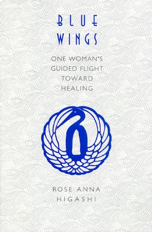 Blue Wings: One Woman's Guided Flight Toward: Higashi, Rose Anna;