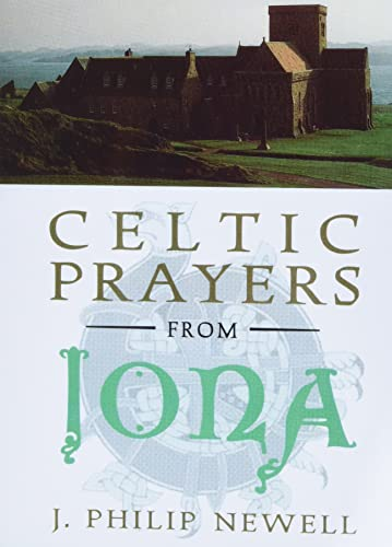 Celtic Prayers from Iona: The Heart of: Newell, J Philip
