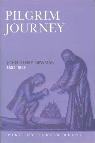 9780809105472: Pilgrim Journey: John Henry Newman, 1801-1845