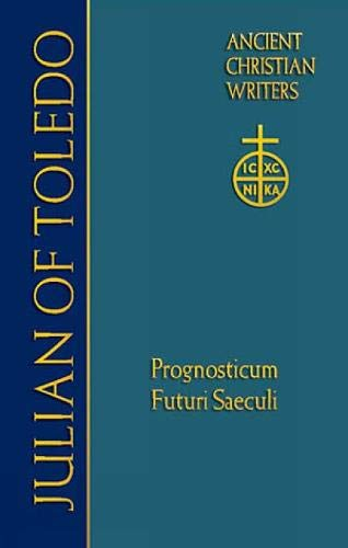 9780809105687: Julian of Toledo: Prognosticum Futuri Saeculi: Foreknowledge of the World to Come: From the Heart (Ancient Christian Writers)