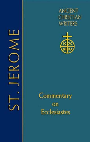 St. Jerome: Commentary on Ecclesiastes (Ancient Christian Writers: The Works of the Fathers in ...