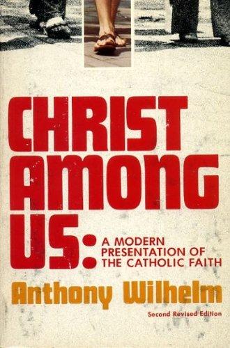 Christ Among Us: A Modern Presentation of: Wilhelm, Anthony J.,