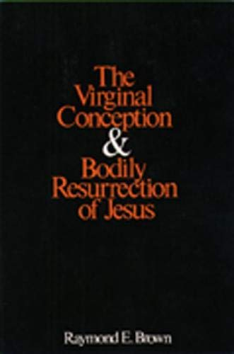 The Virginal Conception and Bodily Resurrection of: Raymond Edward Brown