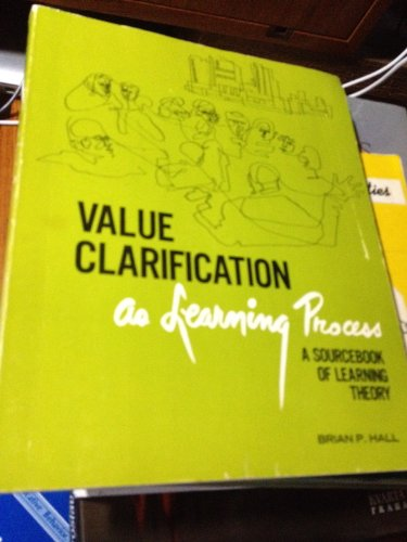 Value Clarification As Learning Process: A Sourcebook (Educator formation books) (0809117738) by Brian P. Hall