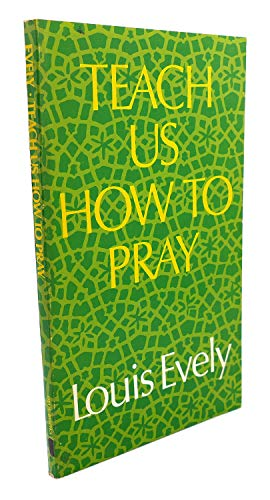 Teach Us How to Pray.: Evely, Louis