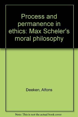 Process and permanence in ethics;: Max Scheler's moral philosophy: Deeken, Alfons