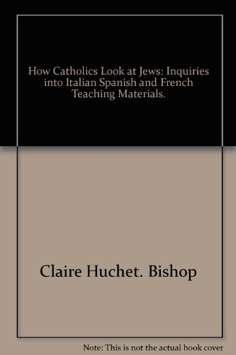 How Catholics look at Jews;: Inquiries into Italian, Spanish, and French teaching materials: Bishop...
