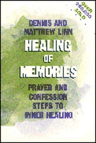 Healing of Memories: Prayer and Confession Steps: Linn, Dennis; Linn,