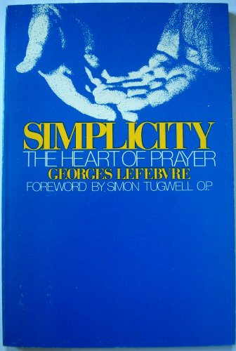 Simplicity: The Heart of Prayer: Georges Lefebvre