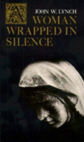 A Woman Wrapped in Silence: John W. Lynch