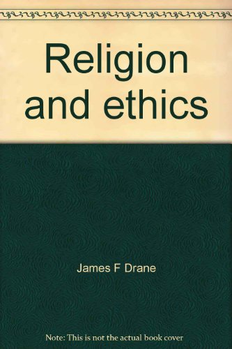 Religion and ethics (Topics in moral argument): Drane, James F