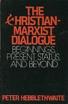 The Christian-Marxist dialogue: Beginnings, present status, and beyond: Hebblethwaite, Peter