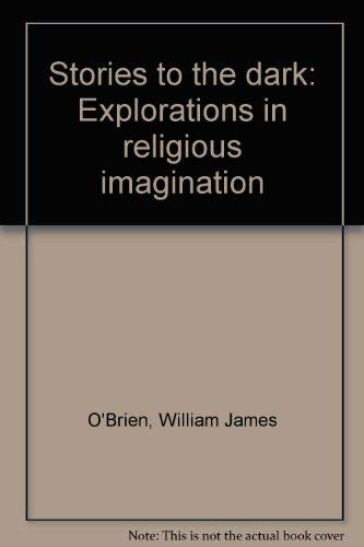 Stories to the dark: Explorations in religious: O'Brien, William James