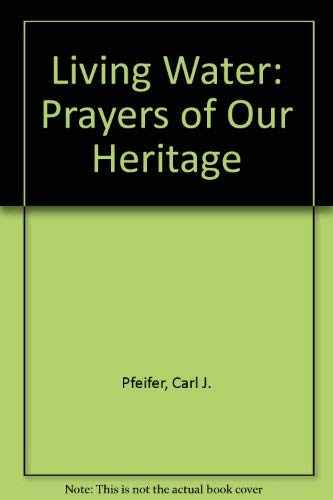 Living Water : Prayers of Our Heritage: Carl J. Pfeifer;