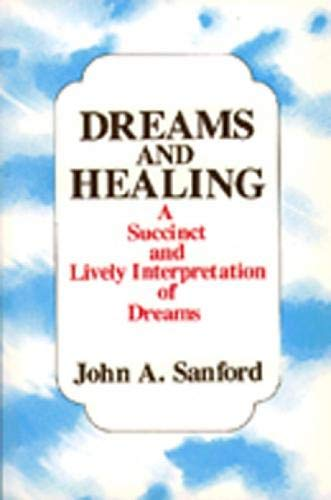 Dreams and Healing - A Succinct and Lively Interpretation of Dreams