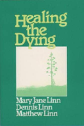 Healing the Dying (Exploration Book) (080912212X) by Mary Jane Linn; Dennis Linn; Matthew Linn