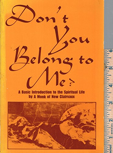 Don't You Belong to Me? A Basic Introduction to the Spiritual Life: Paul Konkler, A Monk of ...