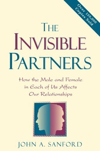 THE INVISIBLE PARTNERS How the Male and Female in Each of Us Affects Our Relationships