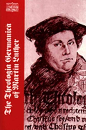 The Theologia Germanica of Martin Luther (Classics: Luther, Martin