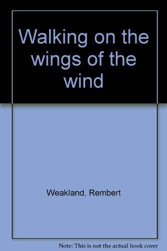 Walking on the Wings of the Wind: Weakland, Rembert