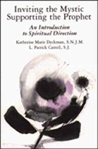 Inviting the Mystic, Supporting the Prophet: An Introduction to Spiritual Direction: Dykman, L. ...