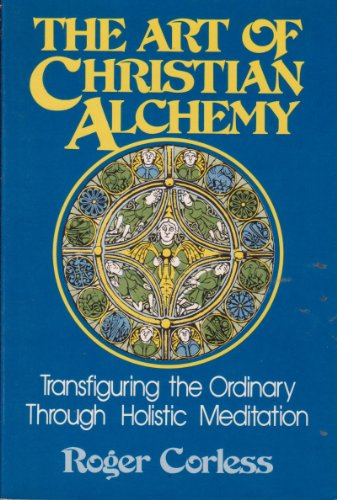 9780809123889: Art of Christian Alchemy: Transfiguring the Ordinary Through Holistic Meditation
