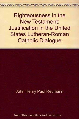 Righteousness in the New Testament: Justification in the United States Lutheran-Roman Catholic ...
