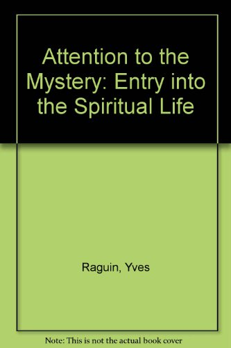 Attention to the Mystery: Entry into the Spiritual Life: Raguin, Yves