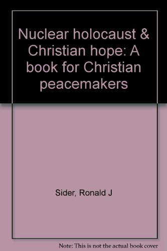 Nuclear holocaust & Christian hope: A book for Christian peacemakers: Sider, Ronald J