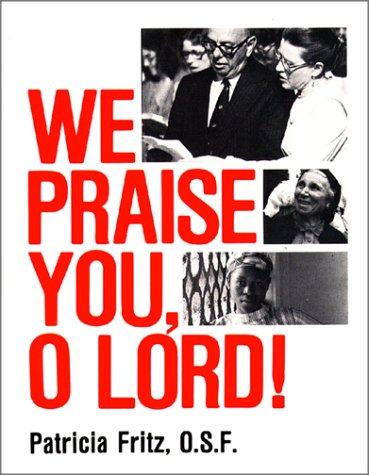 We Praise You, O Lord!: Patricia Fritz