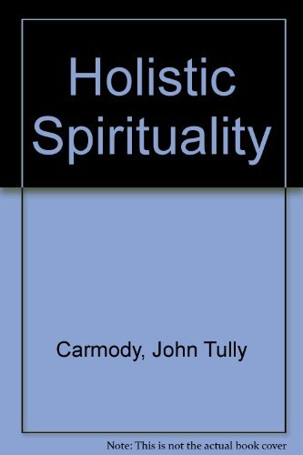 Holistic Spirituality: Carmody, John