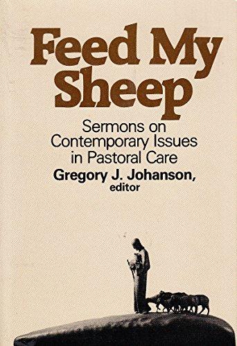 Feed My Sheep : Sermons on Contemporary: Gregory J. Johanson