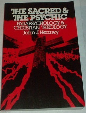 The Sacred and the Psychic: Parapsychology and Christian Theology: Heaney, John