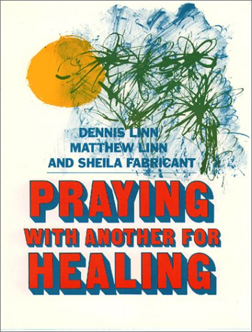 Praying With Another for Healing (0809126192) by Dennis Linn; Matthew Linn; Sheila Fabricant