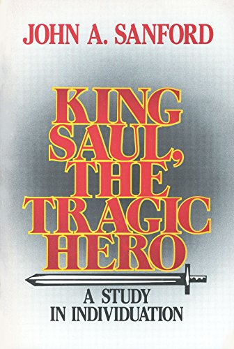 King Saul, the Tragic Hero: A Study in Individuation (0809126583) by John A. Sanford