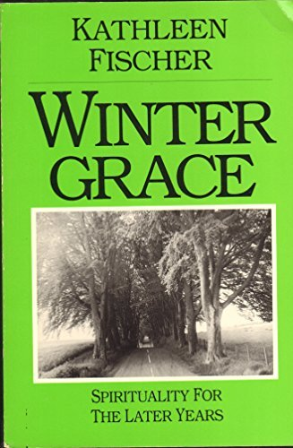 Winter Grace, Spirituality for the Later Years: Kathleen M. Fischer