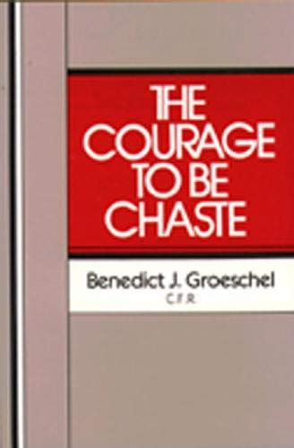 The Courage to Be Chaste: C.F.R., Fr Benedict J Groeschel