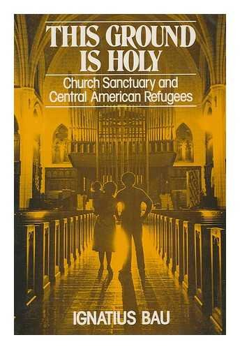 9780809127207: This Ground is Holy: Church Sanctuary and Central American Refugees