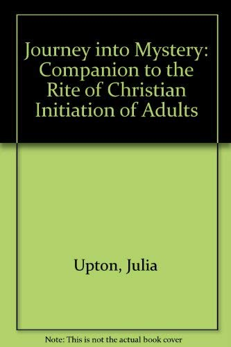 Journey into Mystery: Companion to the Rite of Christian Initiation of Adults: Julia Upton