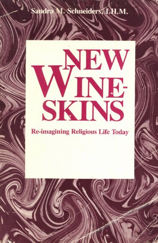 New Wineskins: Re-Imagining Religious Life Today: Schneiders, Sandra Marie