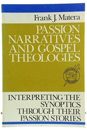 9780809127757: Passion Narratives and Gospel Theologies: Interpreting the Synoptics Through Their Passion Stories (Theological inquiries : studies in contemporary Biblical and theological problems)