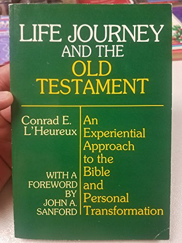 Life Journey and the Old Testament: An Experiential Approach to the Bible and Personal ...
