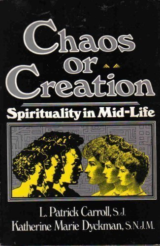 Chaos or Creation: Spirituality in Mid-Life: L. Patrick Carroll,