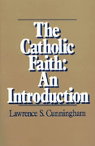 The Catholic Faith: An Introduction: Lawrence S. Cunningham