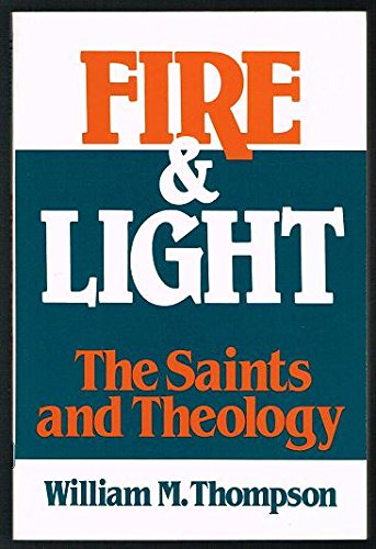 9780809128914: Fire and Light: The Saints and Theology on Consulting the Saints, Mystics, and Martyrs in Theology